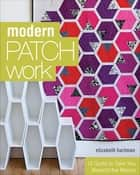 Modern Patchwork - 12 Quilts to Take You Beyond the Basics ebook by Elizabeth Hartman