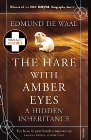The Hare With Amber Eyes: A Hidden Inheritance - A Hidden Inheritance ebook by Edmund De Waal