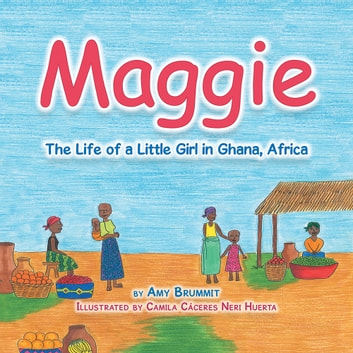Maggie - The Life of a Little Girl in Ghana, Africa ebook by Amy Brummit