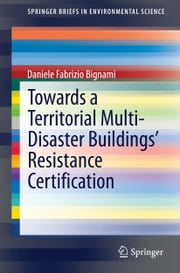 Towards a Territorial Multi-Disaster Buildings' Resistance Certification ebook by Daniele Fabrizio Bignami