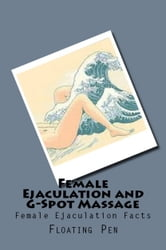 Female Ejaculation and G-Spot Massage ebook by Floating Pen