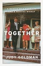 Together - A Memoir of a Marriage and a Medical Mishap ebook by Judy Goldman