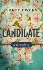 Candidate - A Love Story ebook by Tracy Ewens
