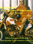 Motorcycle Dual Sporting (Vol. 1) Dual Sporting Pennsylvania and Beyond - Fifteen Years And 43,000 Miles Dual Sporting From Vermont To Tennessee ebook by Robert Miller, Backroad Bob