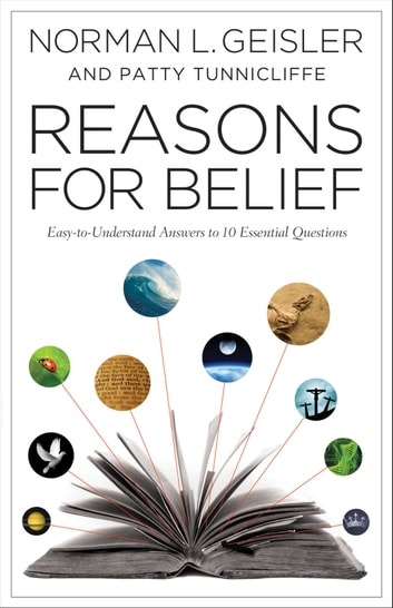 Reasons for Belief - Easy-to-Understand Answers to 10 Essential Questions ebook by Norman L. Geisler,Patty Tunnicliffe