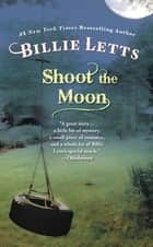 Shoot the Moon ebook by Billie Letts