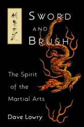 Sword and Brush - The Spirit of the Martial Arts ebook by Dave Lowry