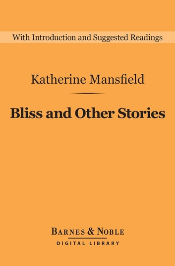 Bliss and Other Stories (Barnes & Noble Digital Library) ebook by Katherine Mansfield