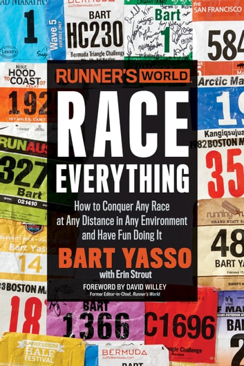 Runner's World Race Everything - How to Conquer Any Race at Any Distance in Any Environment and Have Fun Doing It ebook by Bart Yasso,Erin Strout,Editors of Runner's World Maga