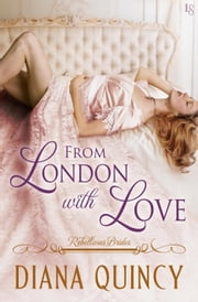 From London with Love - Rebellious Brides ebook by Diana Quincy