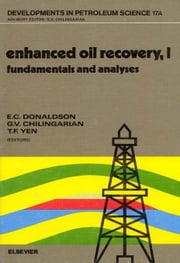 Enhanced Oil Recovery, I: Fundamentals and Analyses ebook by Donaldson, E.C.