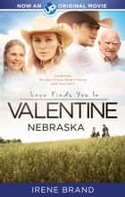 Love Finds You in Valentine, Nebraska ebook by Irene Brand