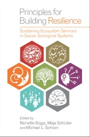 Principles for Building Resilience - Sustaining Ecosystem Services in Social-Ecological Systems ebook by Reinette Biggs, Maja Schlüter, Michael L. Schoon