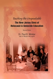 Teaching the Unspeakable - The New Jersey Story of Holocaust & Genocide Education ebook by Dr. Paul Winkler,Dr. Maryann McLoughlin