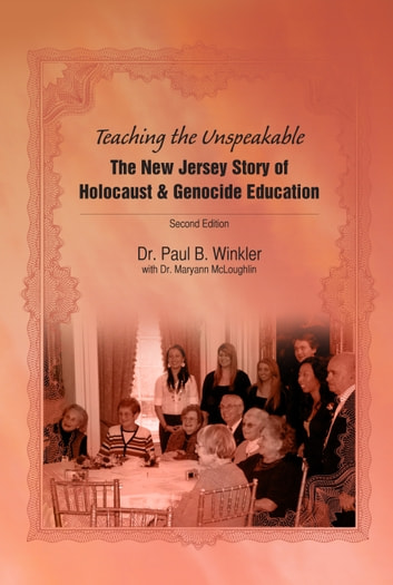 Teaching the Unspeakable - The New Jersey Story of Holocaust & Genocide Education ebook by Dr. Paul Winkler