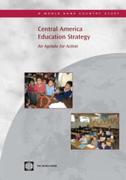 Central America Education Strategy: An Agenda for Action ebook by World Bank Group