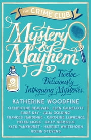 Mystery & Mayhem ebook by The Crime Club,Katherine Woodfine,Julia Golding,Robin Stevens,Frances Hardinge,Clementine Beauvais,Elen Caldecott,Susie Day,Caroline Lawrence,Helen Moss,Sally Nicholls,Kate Pankhurst,Harriet Whitehorn