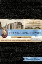The Sea Captain's Wife: A True Story of Love, Race, and War in the Nineteenth Century ebook door Martha Hodes