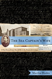 The Sea Captain's Wife: A True Story of Love, Race, and War in the Nineteenth Century ebook by Martha Hodes