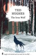 The Iron Wolf - Collected Animal Poems Vol 1 ebook by Ted Hughes