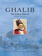 Ghalib, the Indian Beloved - Urdu Odes ebook by Khalid Hameed Shaida