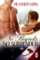 No Regrets No Surrender - Always a Marine ebook by Heather Long