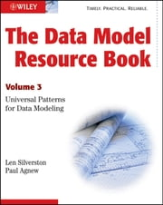 The Data Model Resource Book - Volume 3: Universal Patterns for Data Modeling ebook by Len Silverston,Paul Agnew