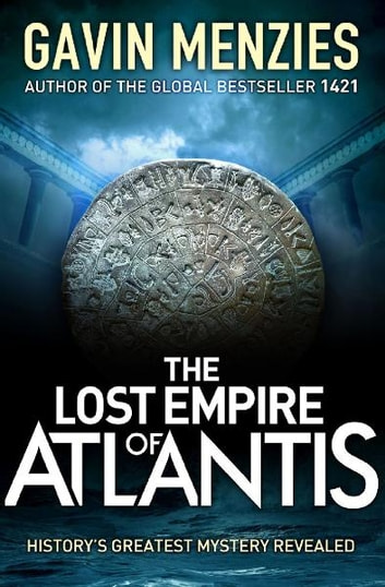 The Lost Empire of Atlantis - History's Greatest Mystery Revealed ebook by Gavin Menzies