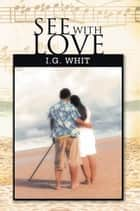 See With Love ebook by I.G. Whit