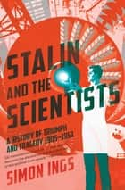 Stalin and the Scientists - A History of Triumph and Tragedy, 1905–1953 ebook by Simon Ings
