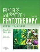 Principles and Practice of Phytotherapy - E-Book - Modern Herbal Medicine ebook by Kerry Bone, MCPP, FNHAA,...