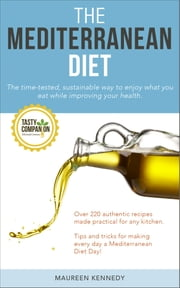The Mediterranean Diet: The Time-tested, Sustainable Way to Enjoy What You Eat While Improving Your Health ebook by Maureen Kennedy