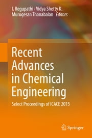 Recent Advances in Chemical Engineering - Select Proceedings of ICACE 2015 ebook by I Regupathi,Vidya K. Shetty,Murugesan Thanabalan