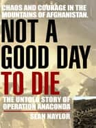 Not a Good Day to Die ebook by Sean Naylor