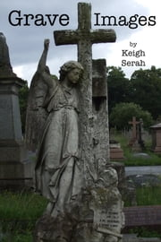 Grave Images ebook by Keigh Serah