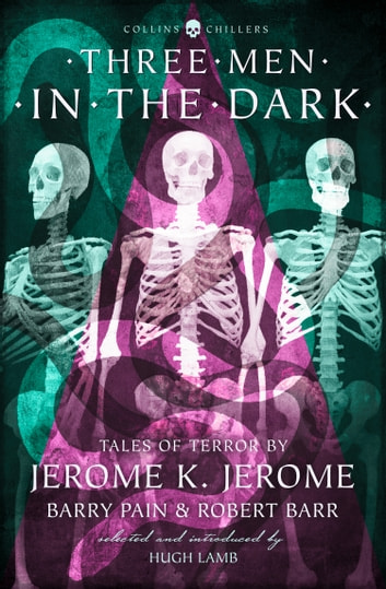 Three Men in the Dark: Tales of Terror by Jerome K. Jerome, Barry Pain and Robert Barr (Collins Chillers) ebook by Jerome K. Jerome,Barry Pain,Robert Barr,E. F. Benson
