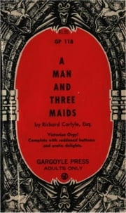 A Man And Three Maids ebook by Carlyle,Richard