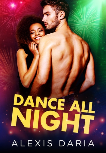 Dance All Night: A Dance Off Holiday Novella ebook by Alexis Daria