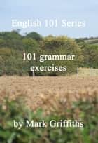 English 101 Series: 101 grammar exercises eBook von Mark Griffiths