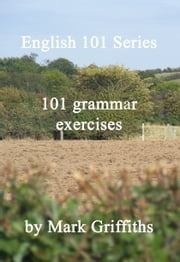 English 101 Series: 101 grammar exercises ebook by Mark Griffiths