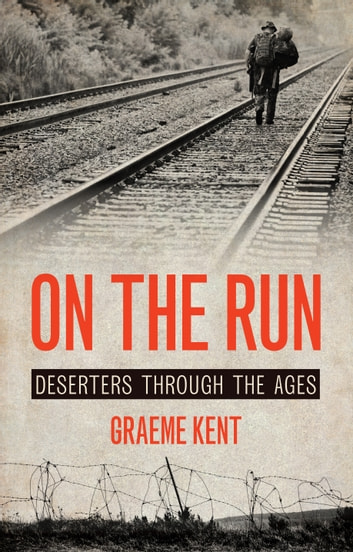 On the Run - Deserters Through the Ages ebook by Graeme Kent