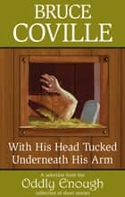 With His Head Tucked Underneath His Arm ebook by Bruce Coville