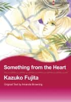 Something from the Heart (Harlequin Comics) - Harlequin Comics ebook by Amanda Browning, Kazuko Fujita