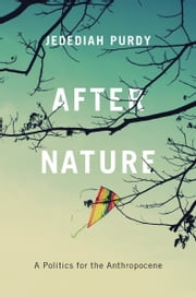 After Nature - A Politics for the Anthropocene ebook by Jedediah Purdy