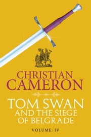 Tom Swan and the Siege of Belgrade: Part Four ebook by Christian Cameron