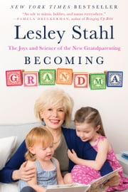 Becoming Grandma - The Joys and Science of the New Grandparenting ebook by Lesley Stahl