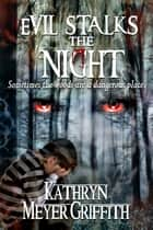 Evil Stalks the Night ebook by Kathryn Meyer Griffith
