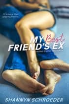 My Best Friend's Ex ebook by Shannyn Schroeder