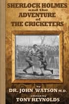 Sherlock Holmes and the Adventure of the Cricketers ebook by Tony Reynolds