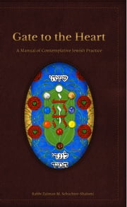 Gate to the Heart: A Manual of Contemplative Jewish Practice ebook by Zalman Schachter-Shalomi